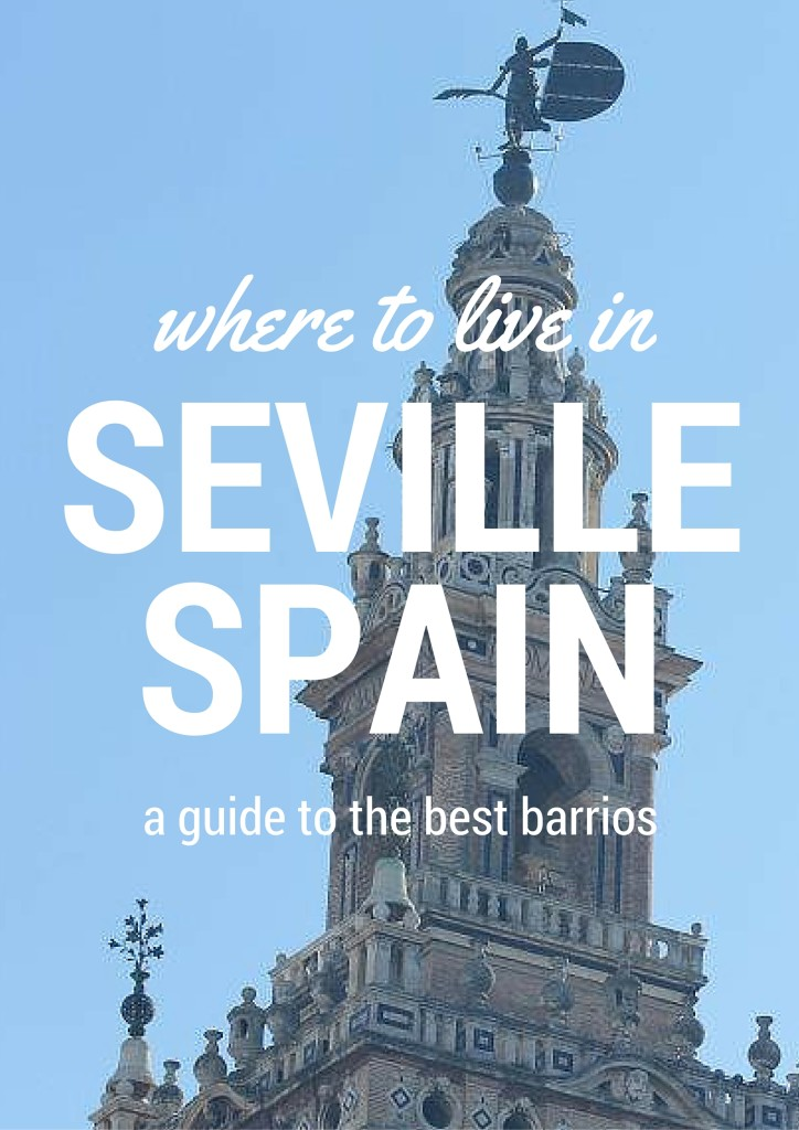 A complete guide on where to live in Seville, Spain. Whether you're visiting or planning a move, this post is a guide to cost, transportation and neighborhood personality.