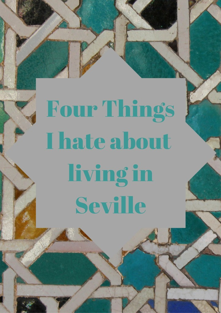 I love my adoptive city, but life in Seville is not all sunshine and siestas.